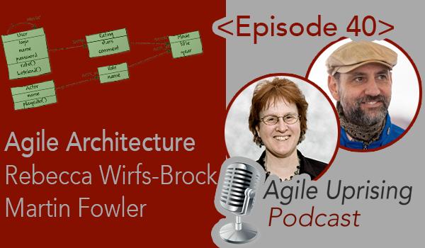 Agile Architecture with Martin Fowler and Rebecca Wirfs-Brock